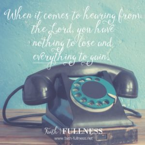 There are so many what if's the enemy wants you to believe when it comes to hearing from God. But the truth is, you have nothing to lose and everything to gain!   Faith-Fullness.net