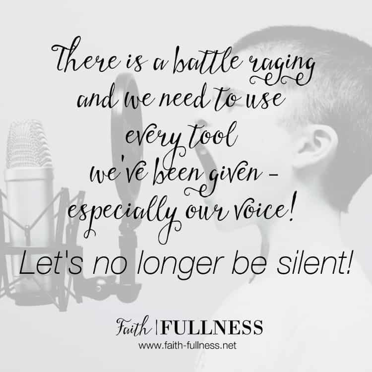 Our tongue is one of the most powerful tools God has given us and there's a battle raging all around us so we need to use every tool we've been given - especially our voice. Let's no longer be silent!   Faith-fullness.net