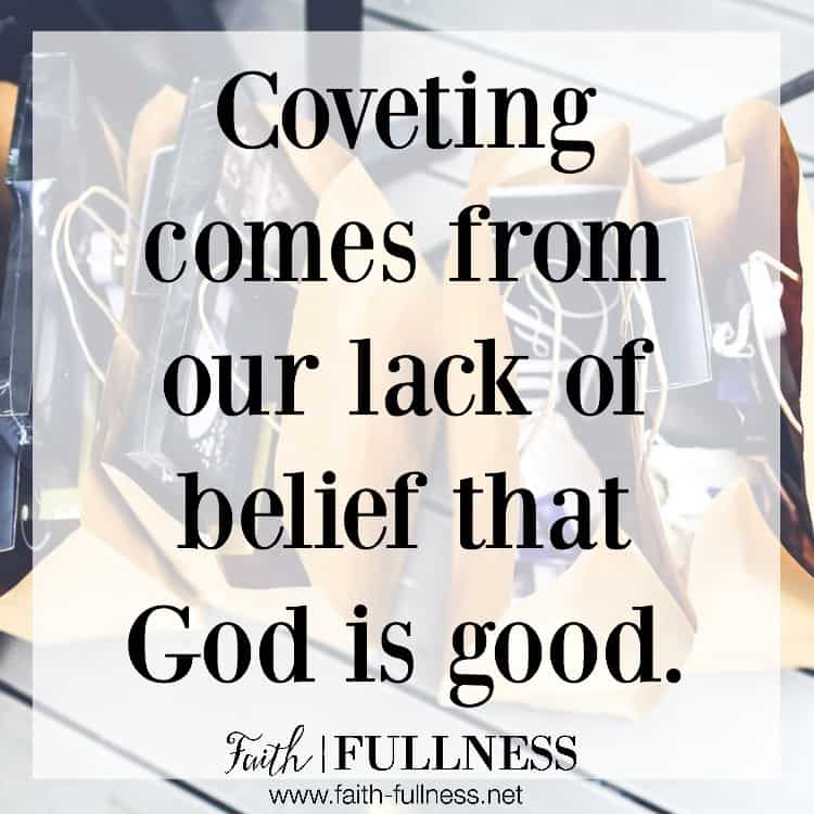 """Coveting and comparison come from our lack of belief that God is good. Our lack of faith tells us we know what we need, better than God does. Is your heart filled with thanksgiving and gratitude for all the blessings God has already given you, or is it filled with comparison and a covetous spirit because you don't think God has given you everything you """"deserve""""? 