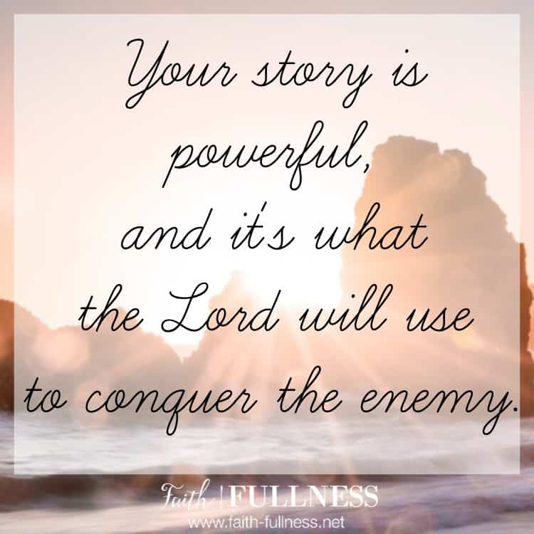 The enemy wants to shame you into keeping your story a secret but your testimony is powerful and it's what the Lord wants to use to defeat the enemy and his lies! | Faith-Fullness.net